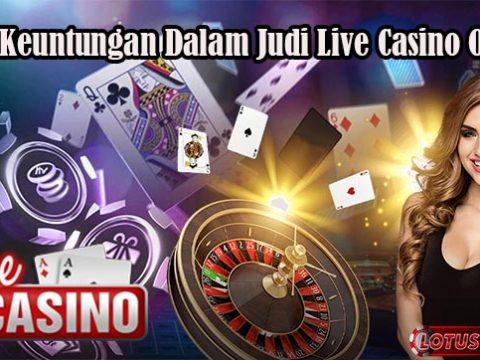 Fakta Keuntungan Dalam Judi Live Casino Online