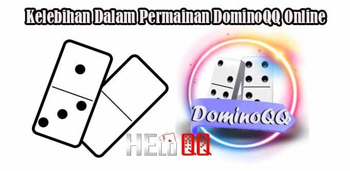Kelebihan Dalam Permainan DominoQQ Online