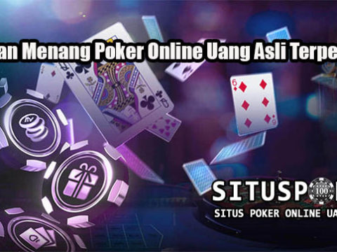 Panduan Menang Poker Online Uang Asli Terpercaya